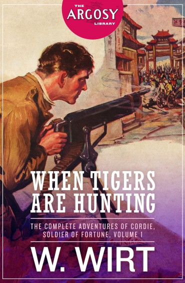 When Tigers Are Hunting: The Complete Adventures of Cordie, Soldier of Fortune, Volume 1 (The Argosy Library) by W. Wirt