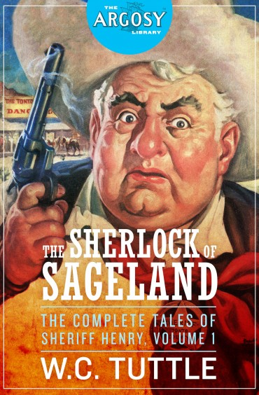 The Sherlock of Sageland: The Complete Tales of Sheriff Henry, Volume 1 by W.C. Tuttle (The Argosy Library)
