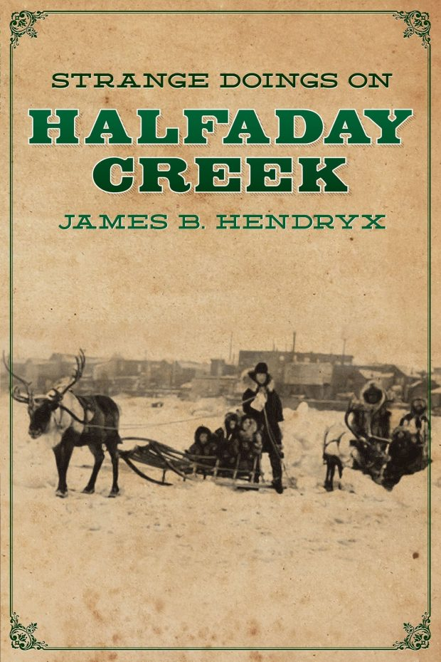 Strange Doings on Halfday Creek by James B. Hendryx