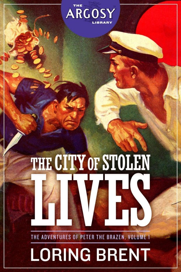 The City of Stolen Lives: The Adventures of Peter the Brazen, Volume 1 (The Argosy Library) by Loring Brent