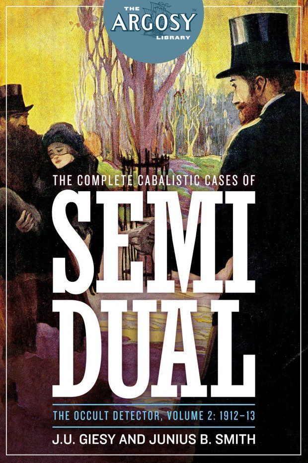 The Complete Cabalistic Cases of Semi Dual, the Occult Detector, Volume 2: 1912–13 (The Argosy Library) by J.U. Giesy and Junius B. Smith