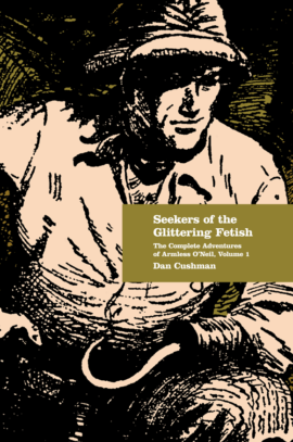 Seekers of the Glittering Fetish: The Complete Adventures of Armless O'Neil, Volume 1
