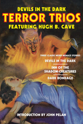 Devils in the Dark: Terror Trios Featuring Hugh B. Cave