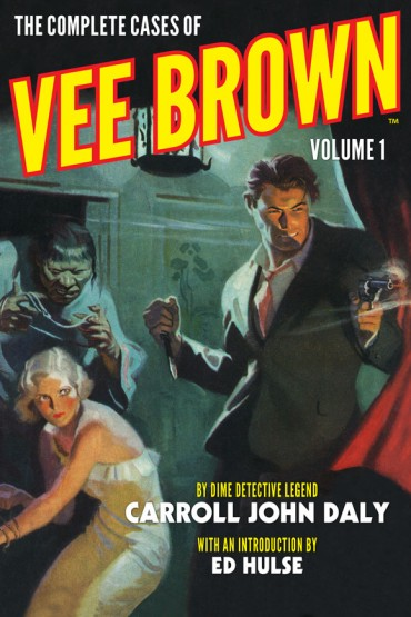 The Complete Cases of Vee Brown, Volume 1 (The Dime Detective Library) by Carroll John Daly