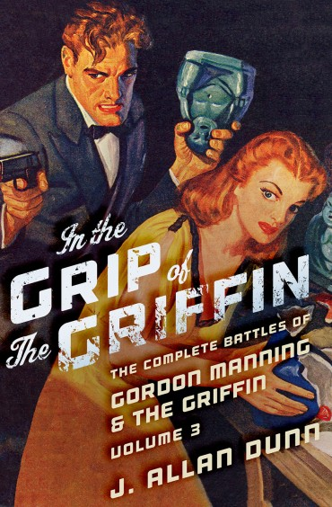 In the Grip of the Griffin: The Complete Battles of Gordon Manning & The Griffin, Volume 3