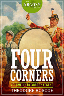 Four Corners, Volume 1 (The Argosy Library) by Theodore Roscoe