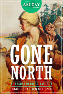 Gone North (The Argosy Library) by Charles Alden Seltzer