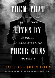 Them That Lives By Their Guns: The Collected Hard-Boiled Stories of Race Williams Volume 1