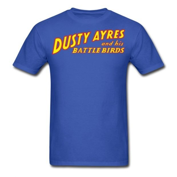 Dusty Ayres and his Battle Birds T-Shirt