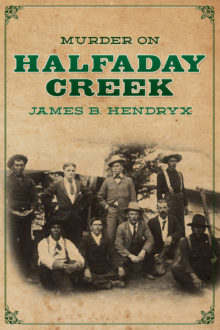 Murder on Halfday Creek by James B. Hendryx
