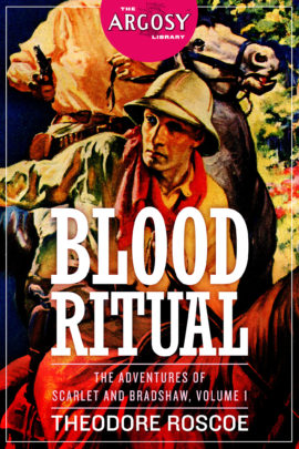 Blood Ritual: The Adventures of Scarlet and Bradshaw, Volume 1 (The Argosy Library) by Theodore Roscoe