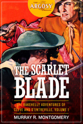 The Scarlet Blade: The Rakehelly Adventures of Cleve and d'Entreville, Volume 1 (The Argosy Library) by Murray R. Montgomery