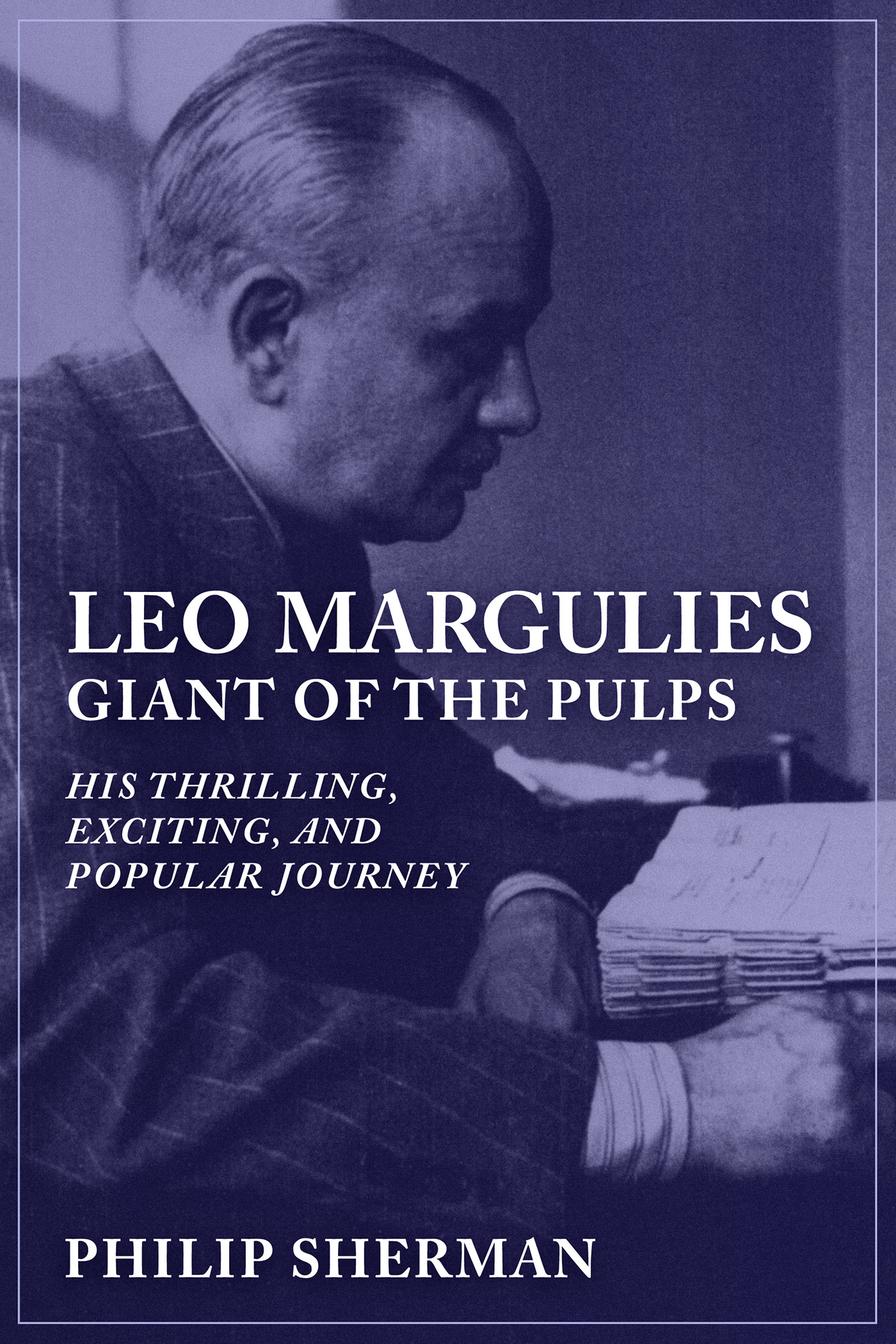 Leo Margulies: Giant of the Pulps—His Thrilling, Exciting, and Popular Journey