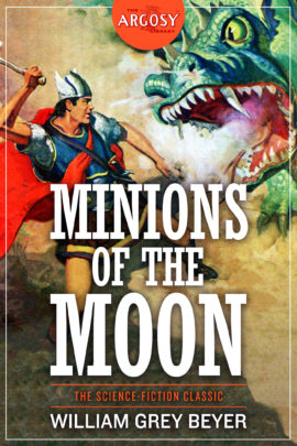 Minions of the Moon (The Argosy Library) by William Grey Beyer