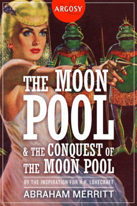 The Moon Pool & The Conquest of the Moon Pool (The Argosy Library) by Abraham Merritt