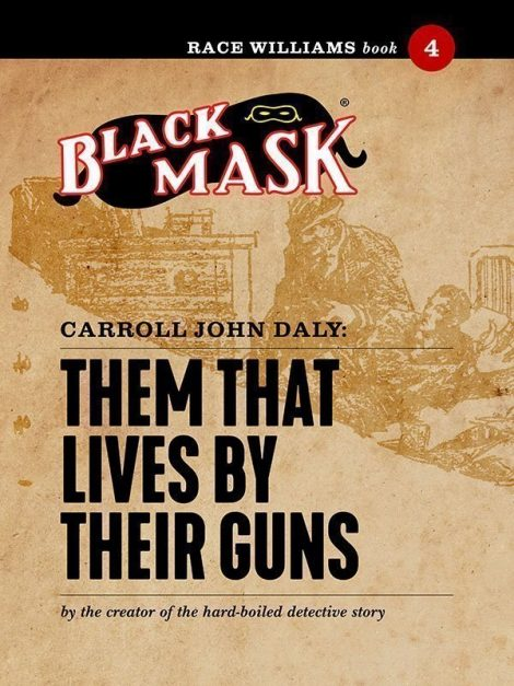 Race Williams #4: Them That Lives By Their Guns (Black Mask eBook)