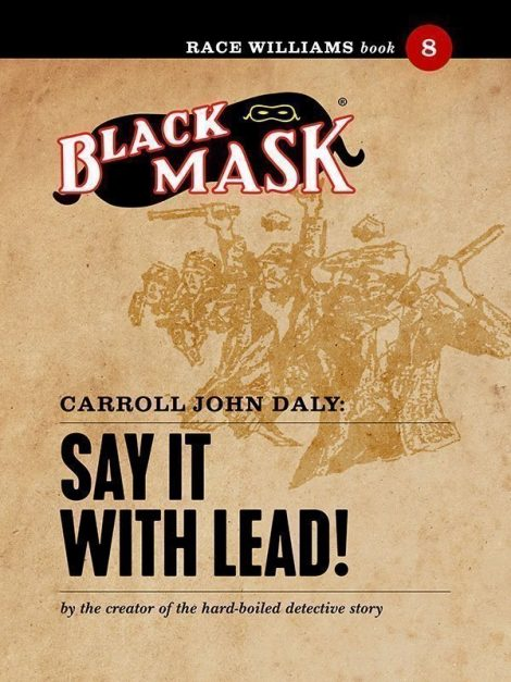 Race Williams #8: Say It With Lead! (Black Mask eBook)