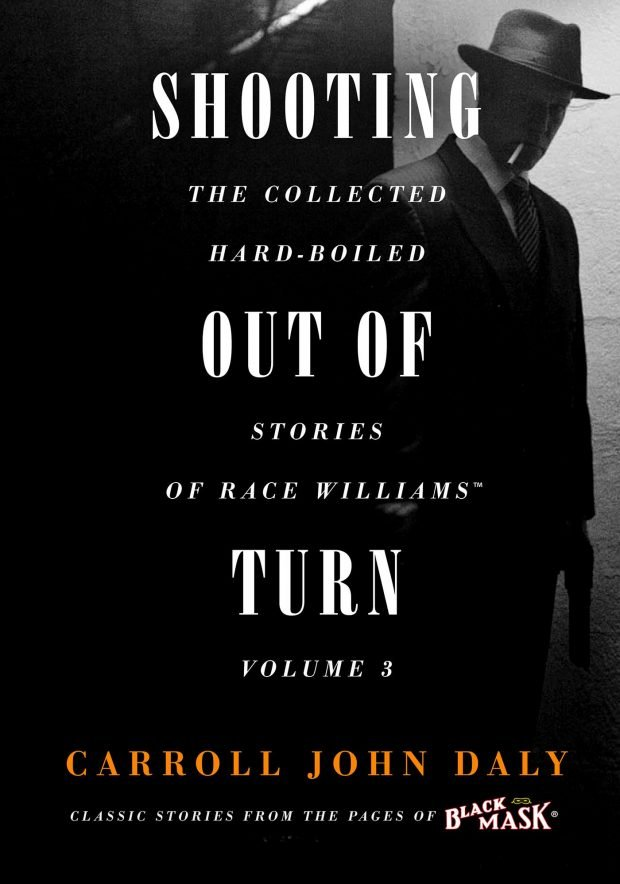 Shooting Out of Turn: The Collected Hard-Boiled Stories of Race Williams, Volume 3