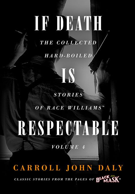 If Death Is Respectable: The Collected Hard-Boiled Stories of Race Williams, Volume 4