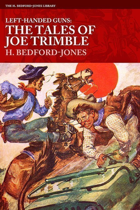 Left-Handed Guns: The Tales of Joe Trimble (The H. Bedford-Jones Library)