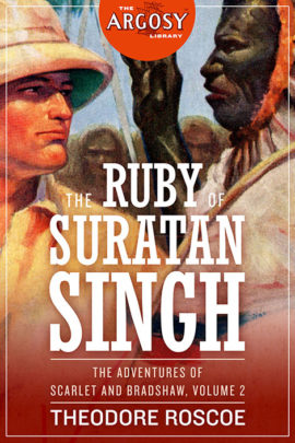 The Ruby of Suratan Singh: The Adventures of Scarlet and Bradshaw, Volume 2 (The Argosy Library)