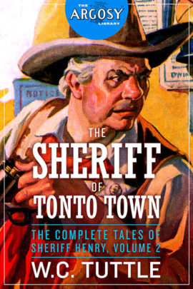 The Sheriff of Tonto Town: The Complete Tales of Sheriff Henry, Volume 2 (The Argosy Library)