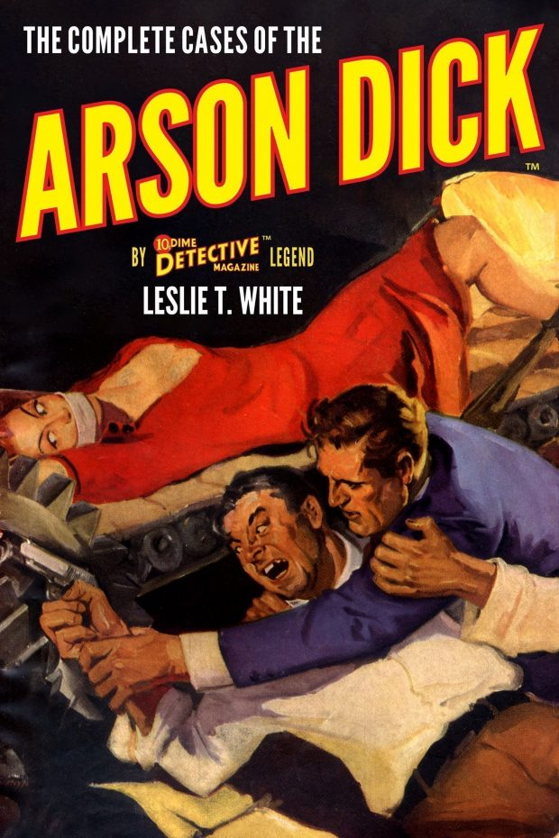 The Complete Cases of the Arson Dick (The Dime Detective Library)
