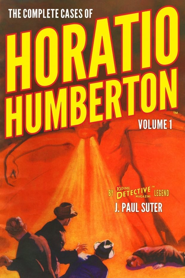 The Complete Cases of Horatio Humberton, Volume 1 (The Dime Detective Library)
