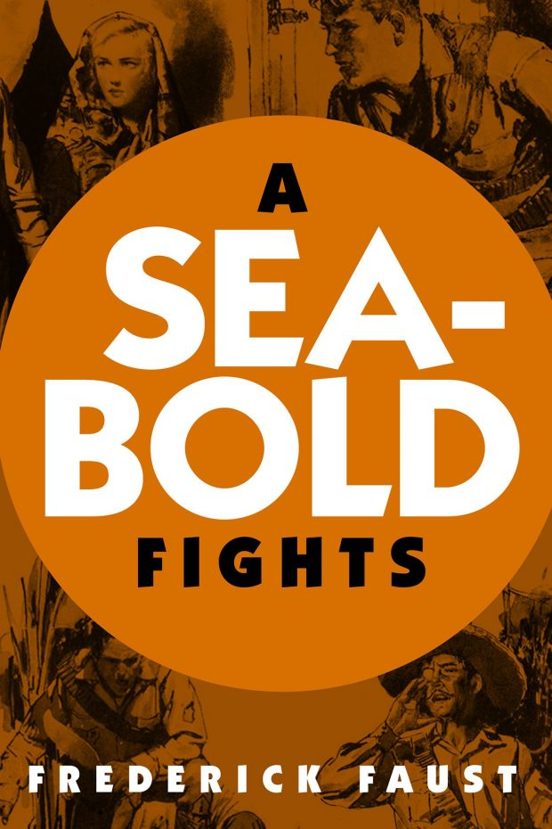 A Seabold Fights by Frederick Faust